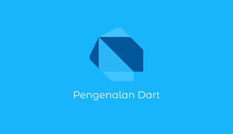 Belajar Pemrograman Dart - Pengenalan Bahasa Pemrograman Dart
