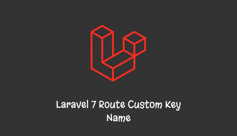 Laravel 7 Route Custom Key Name, Route Model Binding