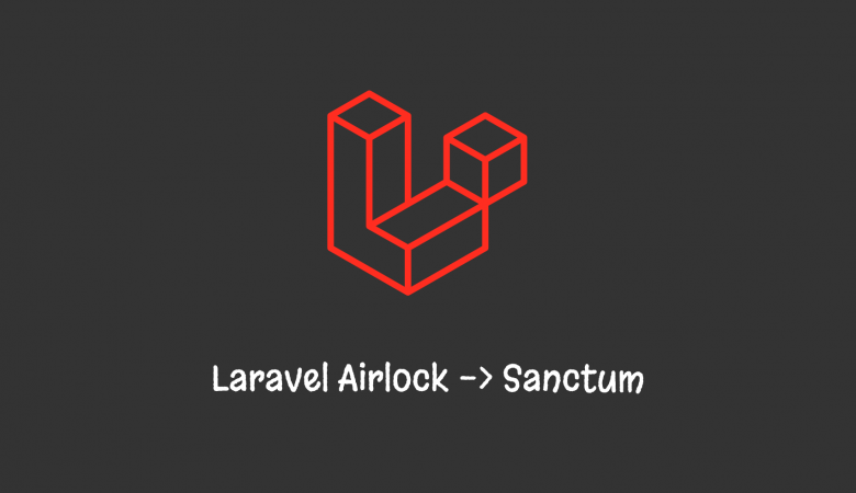 Laravel Airlock Rename to Sanctum