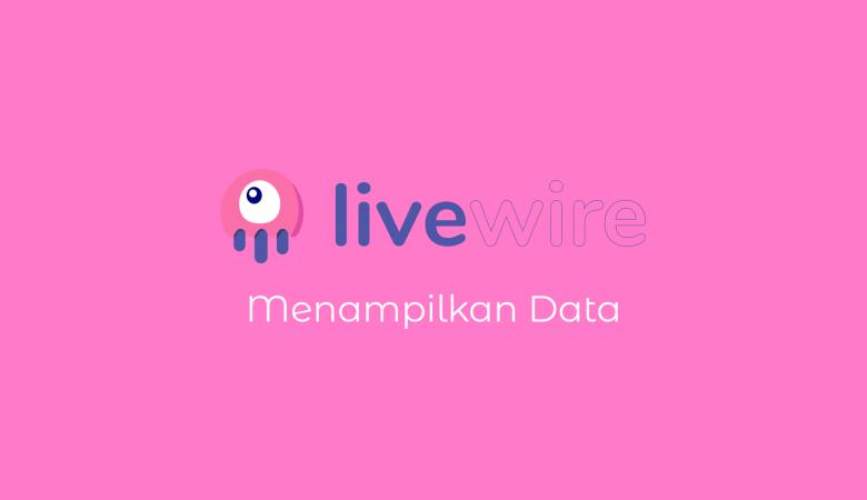 Menampilkan Data di Laravel Livewire