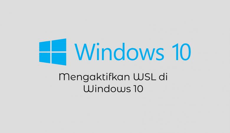 Mengaktifkan WSL di Windows 10