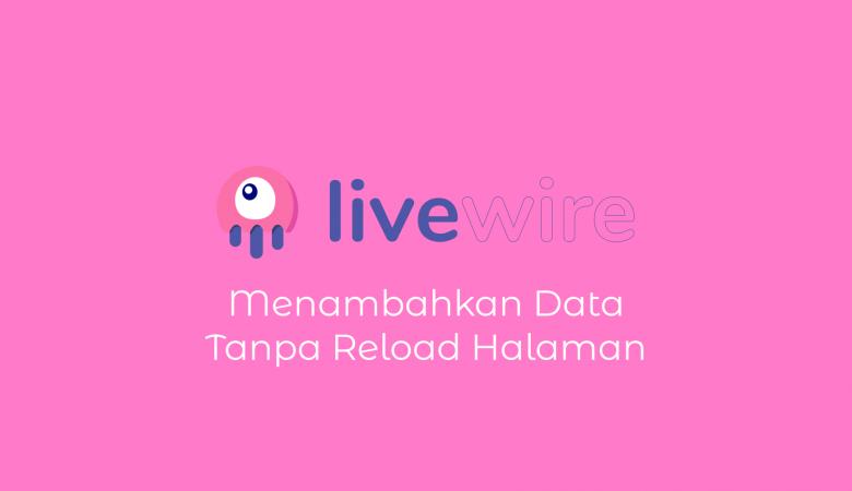 Menambahkan Data Tanpa Reload Halaman Dengan Livewire