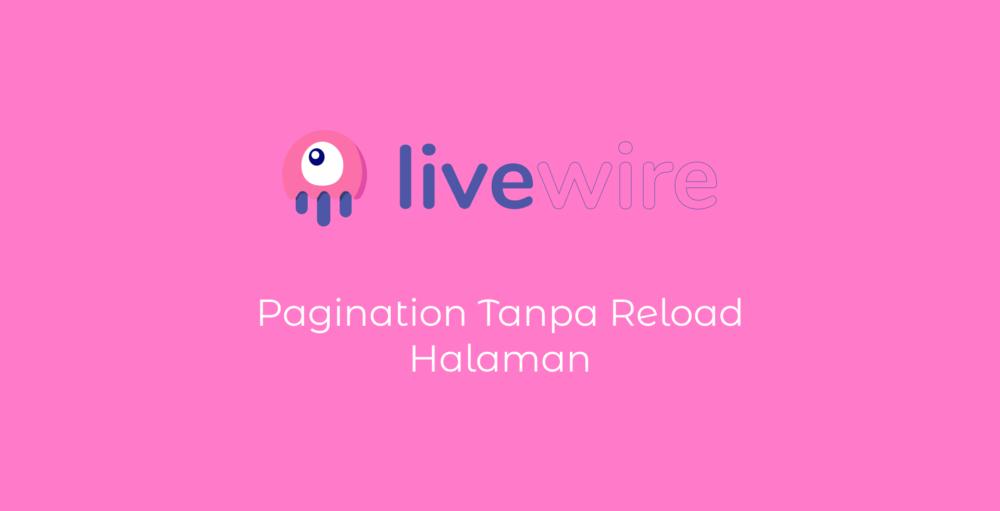Membuat Pagination Tanpa Reload Laravel Livewire