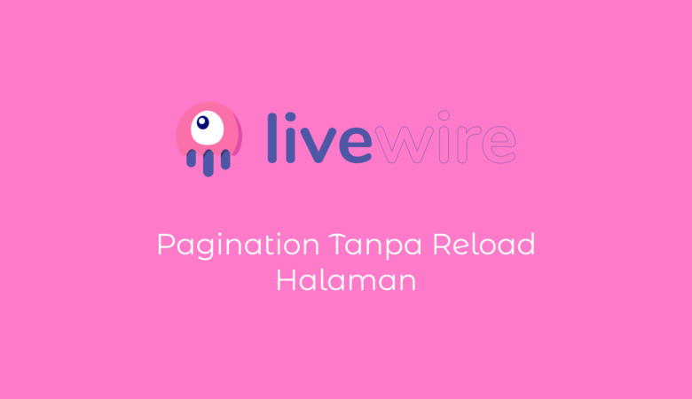 Membuat Pagination Tanpa Reload Laravel Livewire
