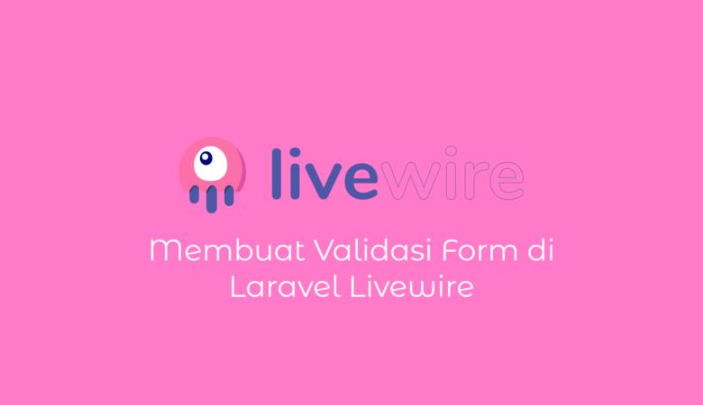 Membuat Validasi Form di Livewire