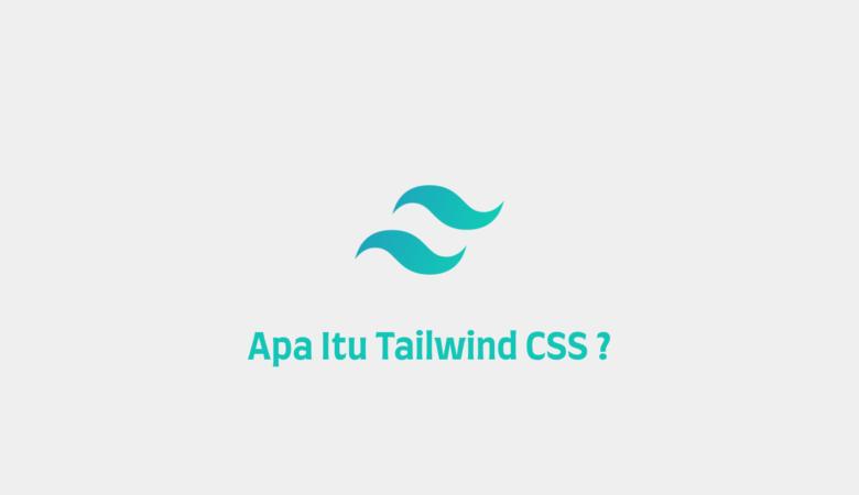 Apa itu Tailwind CSS