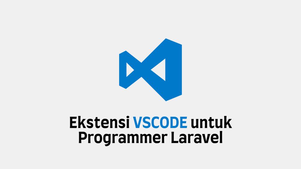 Ekstensi VSCode untuk Programmer Laravel