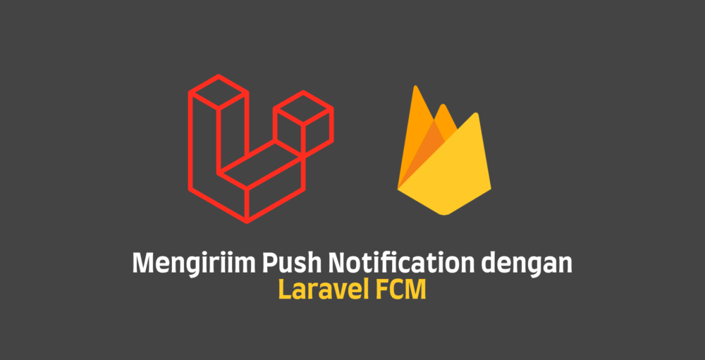 Mengirim Push Notification dengan Laravel FCM