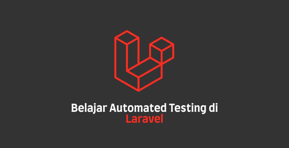 Belajar Automated Testing di Laravel