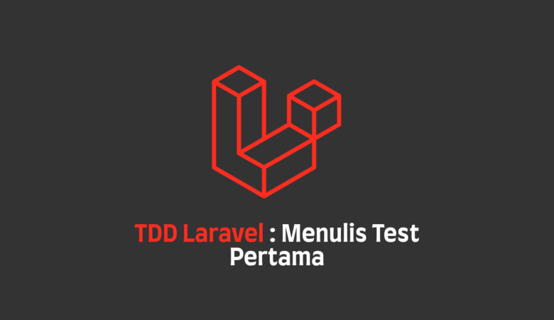 TDD Laravel Menulis Test Pertama, Belajar Test Driven Development