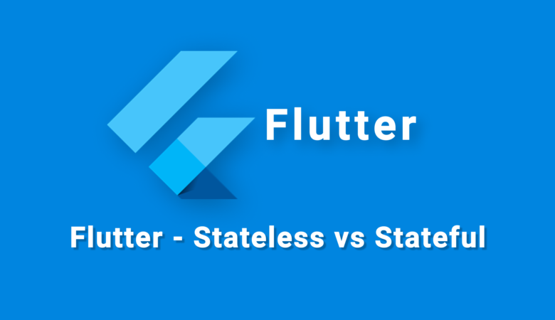 Flutter - Stateless vs Stateful