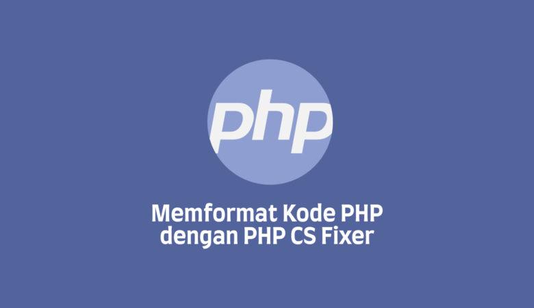 Memformat Kode PHP dengan PHP CS Fixer